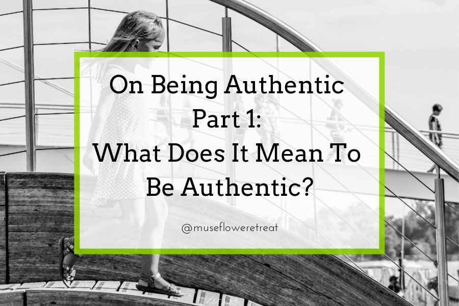 On Being Authentic Part 1  What Does It Mean To Be Authentic
