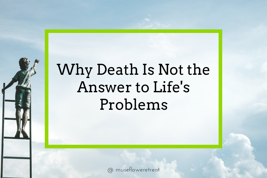 Why Death Is Not The Answer To Life Problems Blog Cover